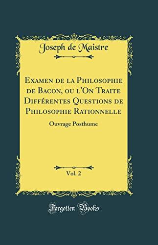 9780484073615: Examen de la Philosophie de Bacon, Ou l'On Traite Différentes Questions de Philosophie Rationnelle, Vol. 2: Ouvrage Posthume (Classic Reprint)