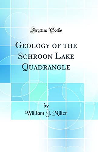 9780484074698: Geology of the Schroon Lake Quadrangle (Classic Reprint)