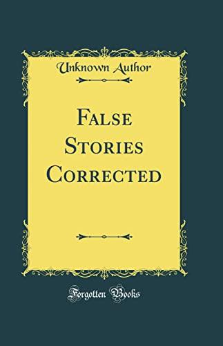 False Stories Corrected (Classic Reprint) (Hardback): Unknown Author