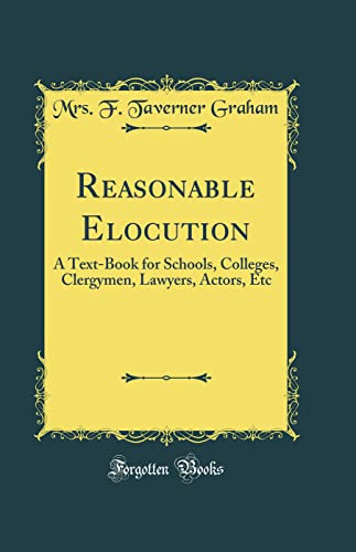 9780484171687: Reasonable Elocution: A Text-Book for Schools, Colleges, Clergymen, Lawyers, Actors, Etc (Classic Reprint)