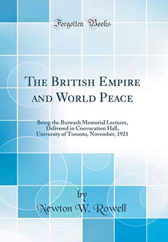 The British Empire and World Peace Being: Rowell, Newton W.