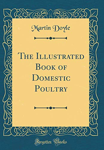 9780484219556: The Illustrated Book of Domestic Poultry (Classic Reprint)