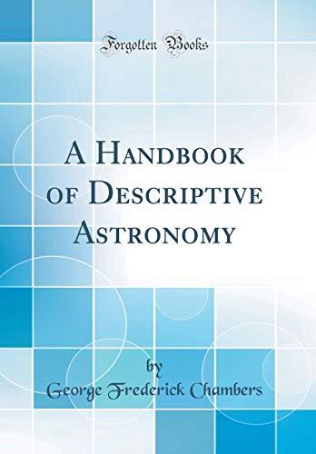 9780484272384: A Handbook of Descriptive Astronomy (Classic Reprint)