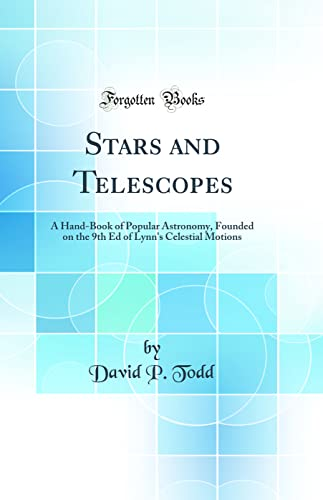 9780484275392: Stars and Telescopes: A Hand-Book of Popular Astronomy, Founded on the 9th Ed of Lynn's Celestial Motions (Classic Reprint)