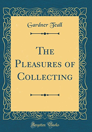9780484298032: The Pleasures of Collecting (Classic Reprint)