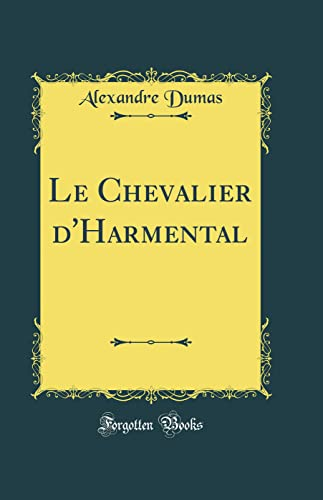 9780484300100: Le Chevalier d'Harmental (Classic Reprint) (French Edition)