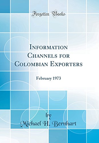 Information Channels for Colombian Exporters: February 1973: Michael H Bernhart