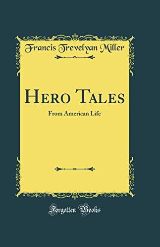 9780484322638: Hero Tales: From American Life (Classic Reprint)