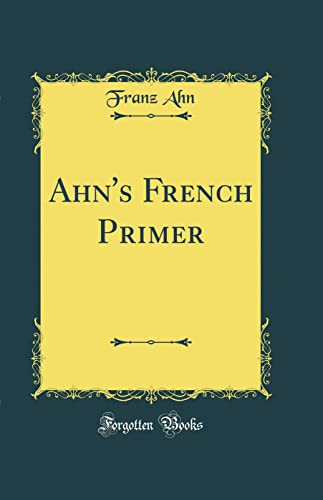 9780484378963: Ahn's French Primer (Classic Reprint)