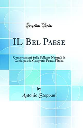 9780484384155: IL Bel Paese: Conversazioni Sulle Bellezze Naturali la Geologia e la Geografia Fisica d'Italia (Classic Reprint)