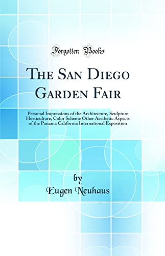 9780484397346: The San Diego Garden Fair: Personal Impressions of the Architecture, Sculpture Horticulture, Color Scheme Other Aesthetic Aspects of the Panama California International Exposition (Classic Reprint)
