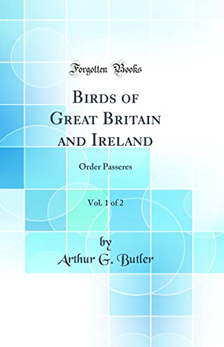 9780484401135: Birds of Great Britain and Ireland, Vol. 1 of 2: Order Passeres (Classic Reprint)