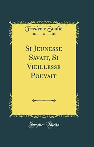9780484414715: Si Jeunesse Savait, Si Vieillesse Pouvait (Classic Reprint) (French Edition)