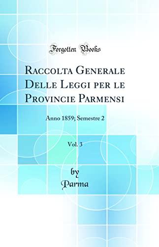 9780484454254: Raccolta Generale Delle Leggi per le Provincie Parmensi, Vol. 3: Anno 1859; Semestre 2 (Classic Reprint) (Italian Edition)