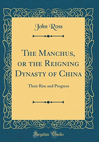 9780484521727: The Manchus, or the Reigning Dynasty of China: Their Rise and Progress (Classic Reprint)