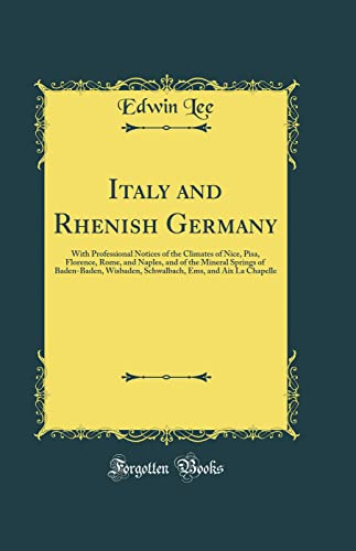 9780484536295: Italy and Rhenish Germany: With Professional Notices of the Climates of Nice, Pisa, Florence, Rome, and Naples, and of the Mineral Springs of ... Ems, and Aix La Chapelle (Classic Reprint)