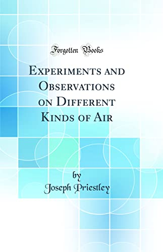 9780484571975: Experiments and Observations on Different Kinds of Air (Classic Reprint)