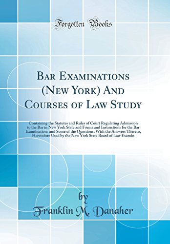 9780484574662: Bar Examinations (New York) And Courses of Law Study: Containing the Statutes and Rules of Court Regulating Admission to the Bar in New York State and ... the Questions, With the Answers Thereto, Her