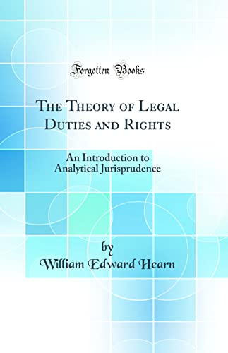 9780484602822: The Theory of Legal Duties and Rights: An Introduction to Analytical Jurisprudence (Classic Reprint)