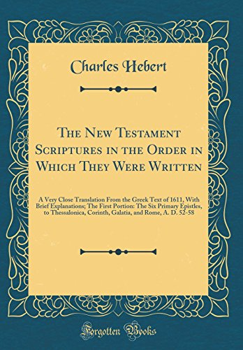 9780484660495: The New Testament Scriptures in the Order in Which They Were Written: A Very Close Translation From the Greek Text of 1611, With Brief Explanations; ... Corinth, Galatia, and Rome, A. D. 52-58