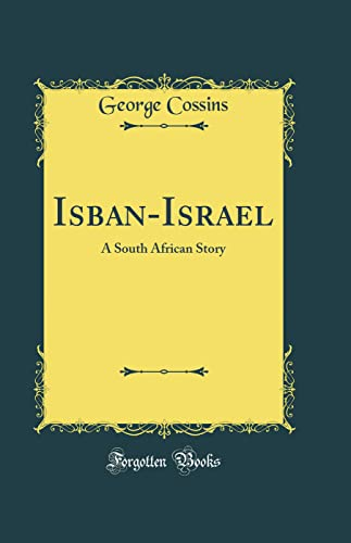 Isban-Israel: A South African Story (Classic Reprint): George Cossins