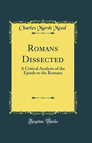 Romans Dissected: A Critical Analysis of the: Charles Marsh Mead