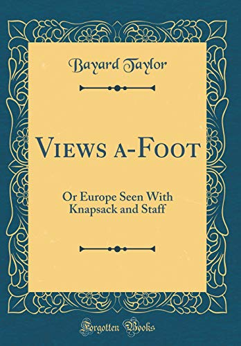 9780484821124: Views a-Foot: Or Europe Seen With Knapsack and Staff (Classic Reprint)