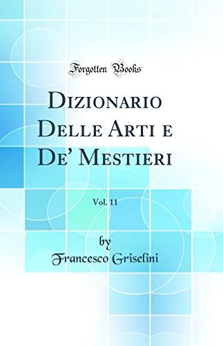Dizionario Delle Arti e De' Mestieri, Vol.: Griselini, Francesco