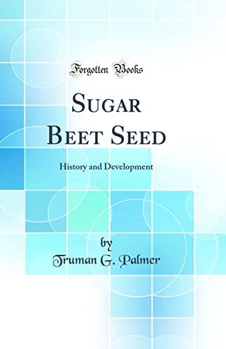 9780484871921: Sugar Beet Seed: History and Development (Classic Reprint)