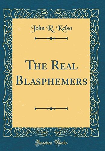 9780484873376: The Real Blasphemers (Classic Reprint)