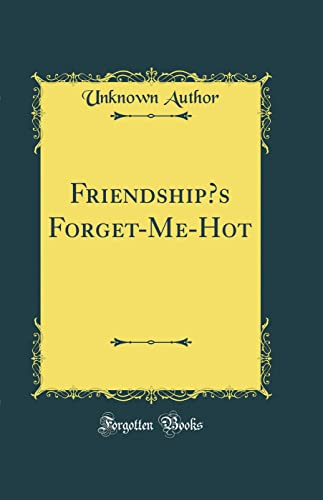 Friendship's Forget-Me-Hot (Classic Reprint): Unknown Author