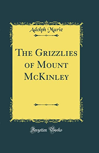 9780484884129: The Grizzlies of Mount McKinley (Classic Reprint)