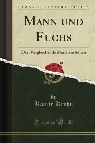 Mann Und Fuchs: Drei Vergleichende Marchenstudien (Classic: Kaarle Krohn