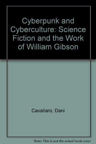 Cyberpunk and Cyberculture : Science Fiction and: Cavallaro, Dani