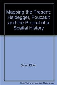 9780485004434: Mapping the Present: Heidegger, Foucault, and the Project of a Spatial History