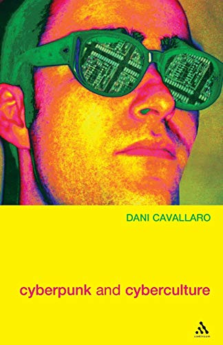 Cyberpunk & Cyberculture: Science Fiction And The: Cavallaro, Dani