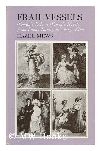Frail Vessels: woman's Role in Women's Novels from Franny Burney to George eliot: Mews, ...