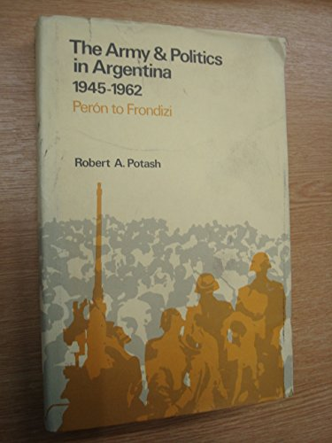 9780485112054: The Army and Politics in Argentina, 1945-62: From Peron to Frondizi