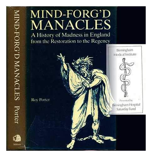 Mind-Forg'd Manacles: A History of Madness in: Roy Porter