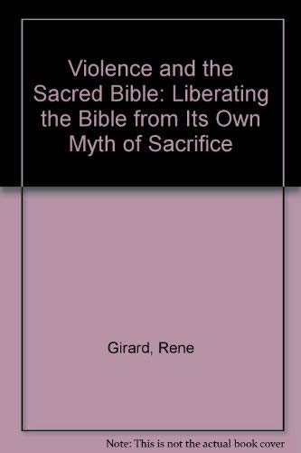 9780485113419: Violence and the Sacred Bible: Liberating the Bible from Its Own Myth of Sacrifice
