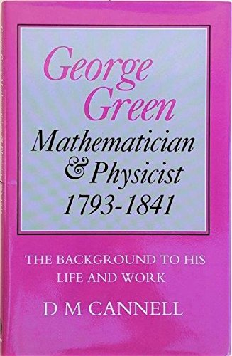 9780485114331: George Green: Mathematician and Physicist 1793-1841 : The Background to His Life and Work
