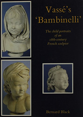 VASSÉ S  BAMBINELLI . The Child Portraits of an 18th-Century French Sculptor.