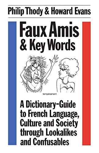 9780485120431: Faux Amis and Key Words: Dictionary-guide to French Language, Culture and Society Through Lookalikes and Confusables (Linguistics: Bloomsbury Academic Collections)