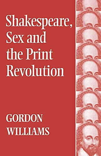 Shakespeare, Sex And The Print Revolution: Williams, Gordon