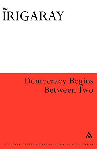 9780485121230: Democracy Begins Between Two (Athlone Contemporary European Thinkers)