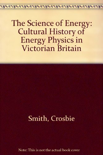 9780485121452: The Science of Energy: Cultural History of Energy Physics in Victorian Britain