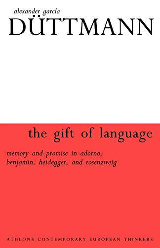 The gift of language : memory and promise in Adorno, Benjamin, Heidegger, and Rosenzweig.: D�ttmann...