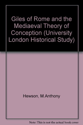 Giles of Rome and the Medieval Theory of Conception. A Study of the De formatione corporis humani ...