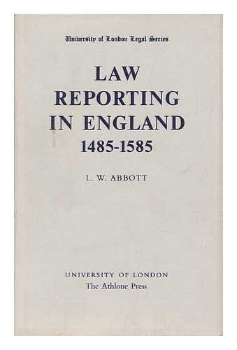 Law reporting in England 1485-1585, (University of: Abbott, L. W