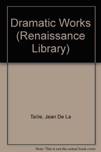 Dramatic Works (Renaissance Library) (French Edition): Taille, Jean De
